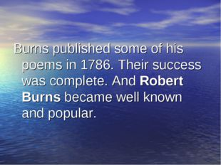 Burns published some of his poems in 1786. Their success was complete. And Ro
