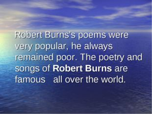 Robert Burns's poems were very popular, he always remained poor. The poetry