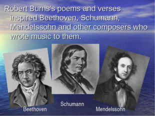 Robert Burns's poems and verses inspired Beethoven, Schumann, Mendelssohn and