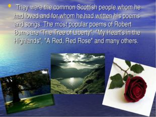 They were the common Scottish people whom he had loved and for whom he had w