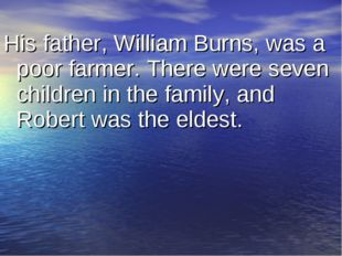 His father, William Burns, was a poor farmer. There were seven children in th