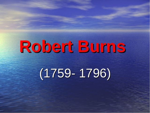 Robert Burns  (1759- 1796)