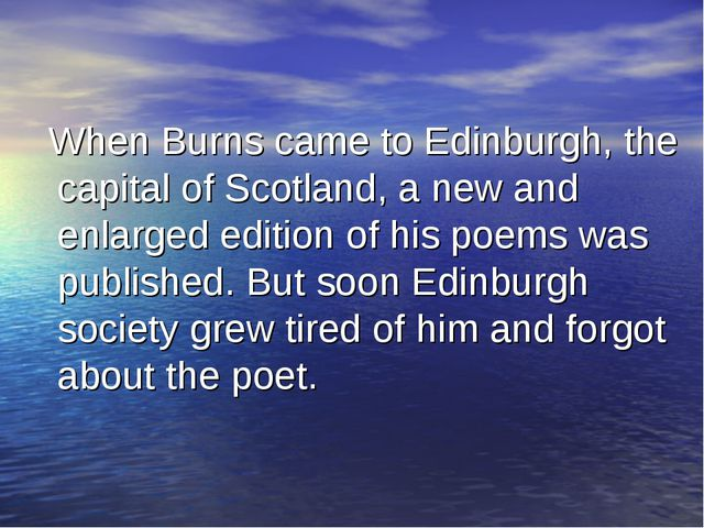 When Burns came to Edinburgh, the capital of Scotland, a new and enlarged ed...