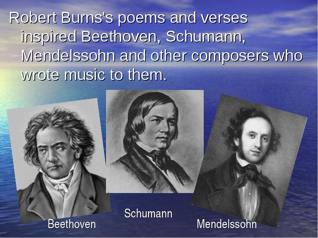 Robert Burns's poems and verses inspired Beethoven, Schumann, Mendelssohn and...