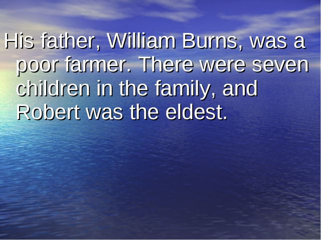 His father, William Burns, was a poor farmer. There were seven children in th...