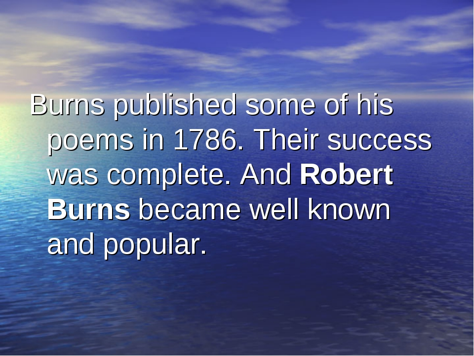 Burns published some of his poems in 1786. Their success was complete. And Ro...