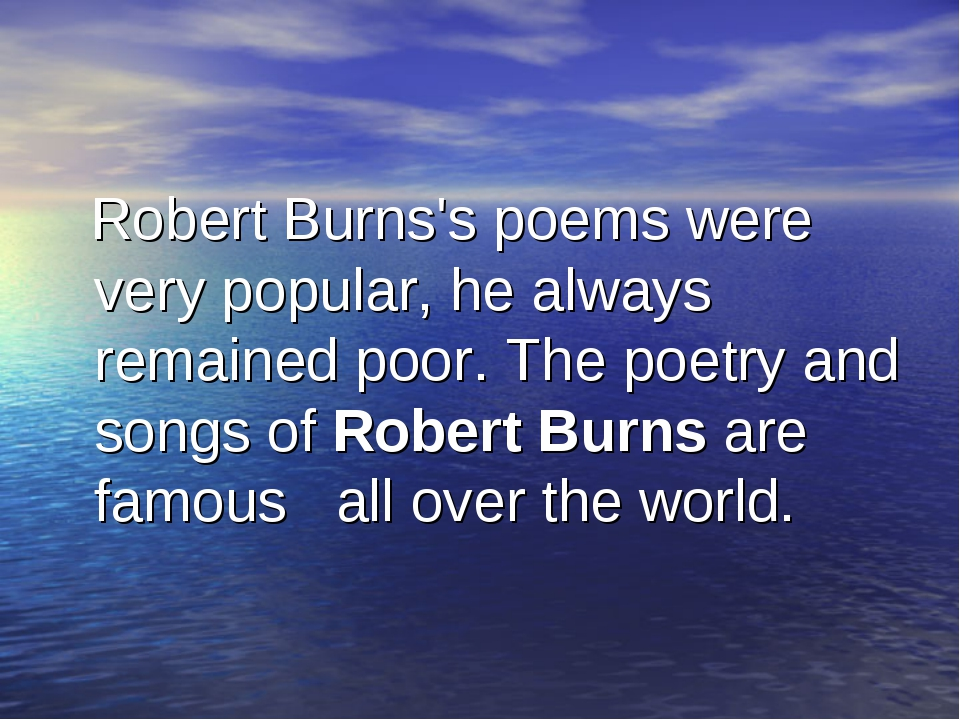 Robert Burns's poems were very popular, he always remained poor. The poetry...