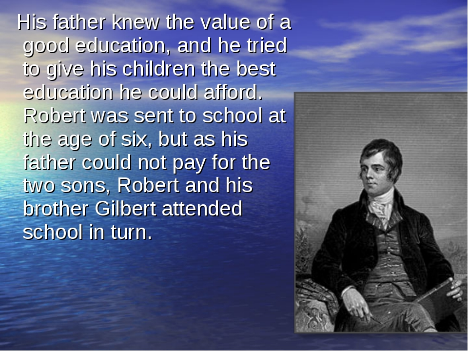 His father knew the value of a good education, and he tried to give his chil...