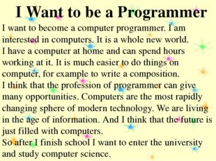 I want to become a computer programmer. I am interested in computers. It is