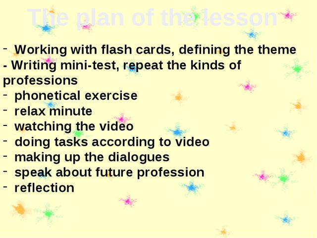 The plan of the lesson Working with flash cards, defining the theme - Writin...