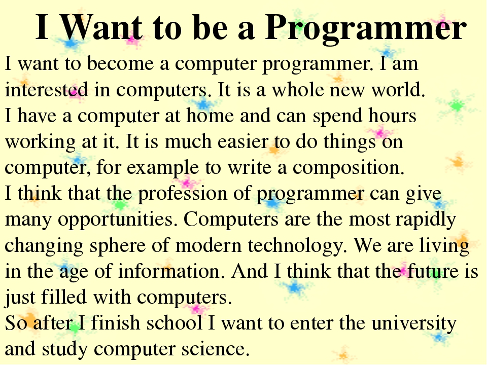 I want to become a computer programmer. I am interested in computers. It is...