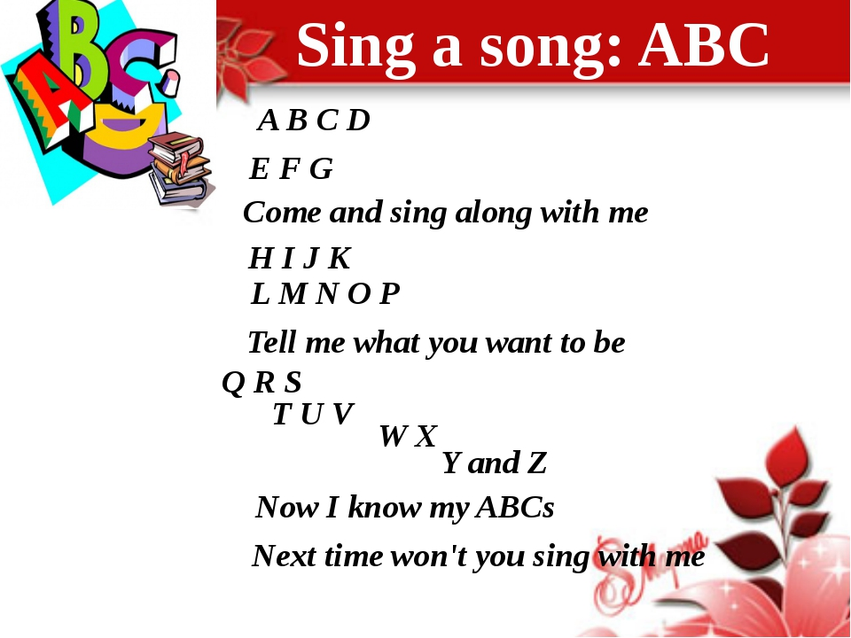 Sing a song: ABC A B C D E F G Come and sing along with me H I J K L M N O P...