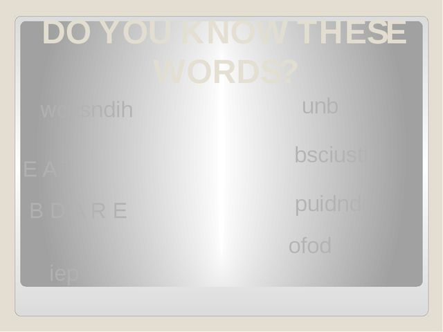 DO YOU KNOW THESE WORDS? wcasndih E A T B D A R E unb bsciusti puidndg iep ofod