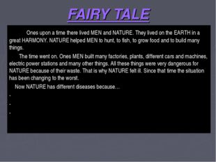 FAIRY TALE Ones upon a time there lived MEN and NATURE. They lived on the EAR