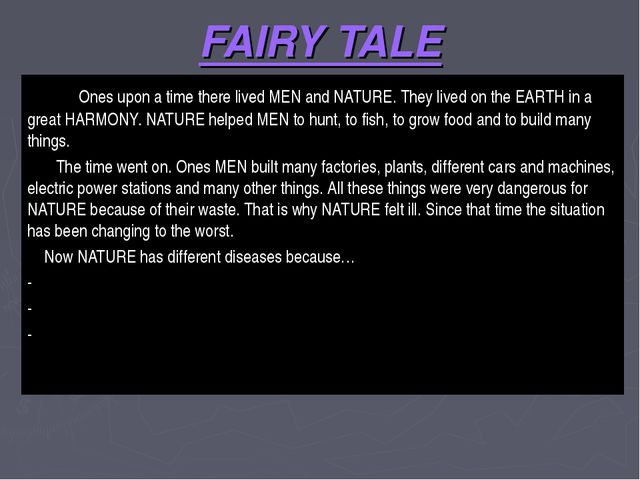 FAIRY TALE Ones upon a time there lived MEN and NATURE. They lived on the EAR...