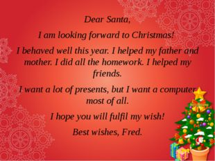 Dear Santa, I am looking forward to Christmas! I behaved well this year. I he
