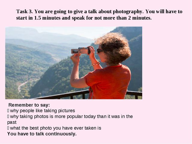 Task 3. You are going to give a talk about photography. You will have to sta...