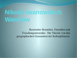 Nikolai Iwanowitsch Wawilow Russischer Botaniker, Genetiker und Forschungsre