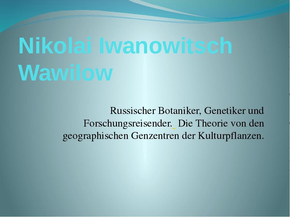 Nikolai Iwanowitsch Wawilow Russischer Botaniker, Genetiker und Forschungsre...