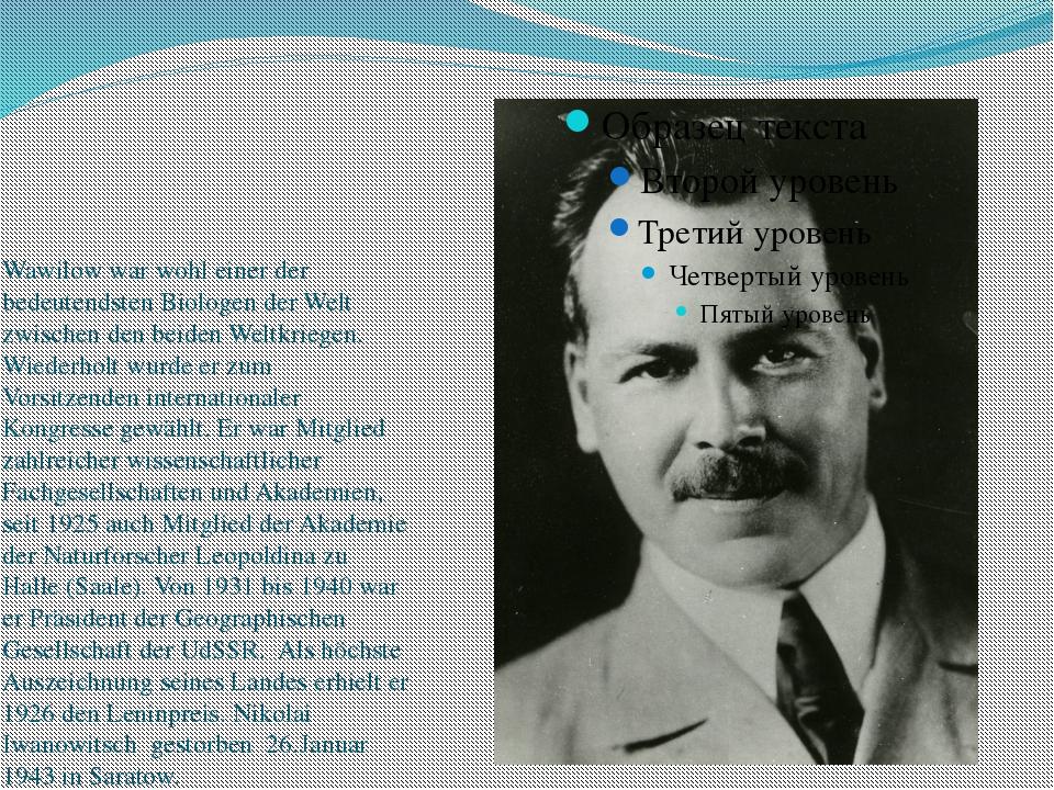 Wawilow war wohl einer der bedeutendsten Biologen der Welt zwischen den beid...
