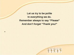 """Let us try to be polite In everything we do. Remember always to say """"Please"""