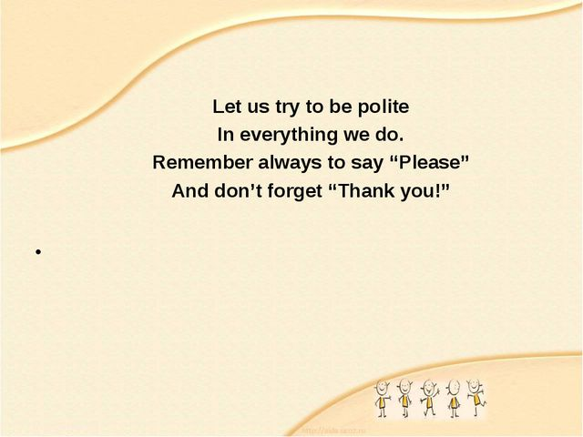"Let us try to be polite In everything we do. Remember always to say ""Please..."