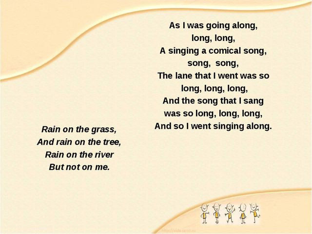 Rain on the grass, And rain on the tree, Rain on the river But not on me. As...