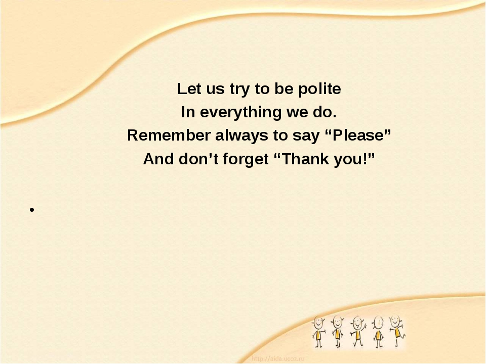 """Let us try to be polite In everything we do. Remember always to say """"Please..."""
