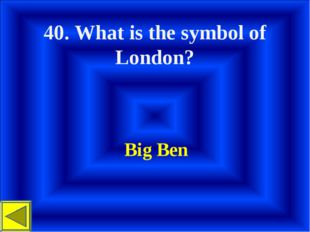 40. What is the symbol of London? Big Ben