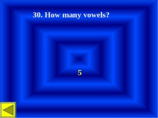 30. How many vowels? 5