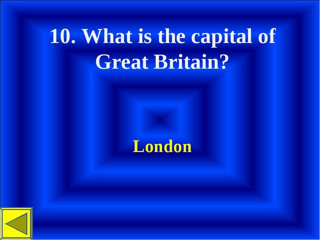 10. What is the capital of Great Britain? London