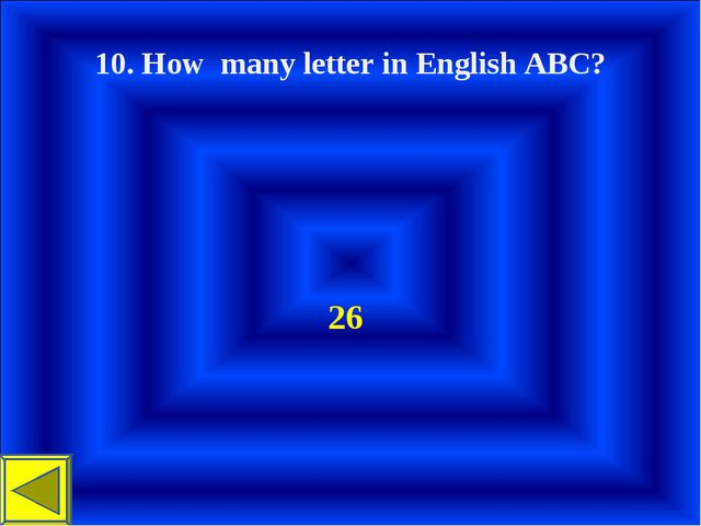 10. How many letter in English ABC? 26