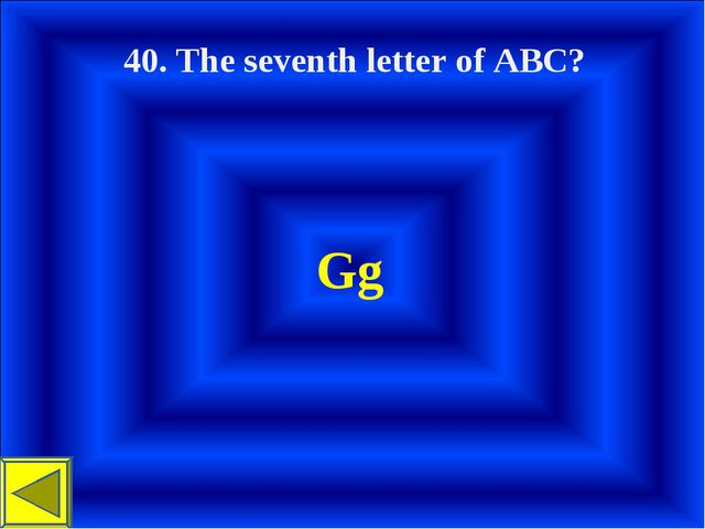 40. The seventh letter of ABC? Gg