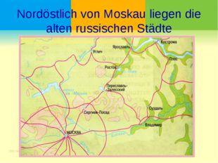 Nordöstlich von Moskau liegen die alten russischen Städte