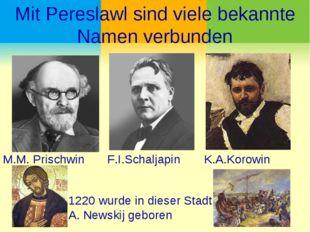 Mit Pereslawl sind viele bekannte Namen verbunden M.M. Prischwin F.I.Schaljap