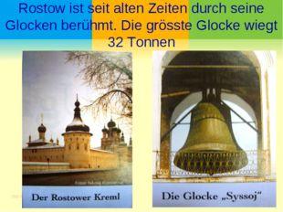 Rostow ist seit alten Zeiten durch seine Glocken berühmt. Die grösste Glocke