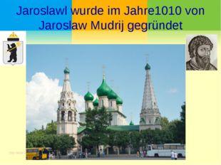 Jaroslawl wurde im Jahre1010 von Jaroslaw Mudrij gegründet