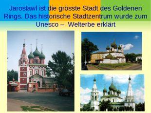 Jaroslawl ist die grösste Stadt des Goldenen Rings. Das historische Stadtzent