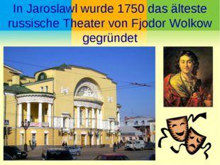 In Jaroslawl wurde 1750 das älteste russische Theater von Fjodor Wolkow gegrü