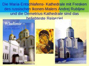 Die Maria-Entschlafens- Kathedrale mit Fresken des russischen Ikonen-Malers A