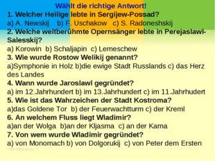 Wählt die richtige Antwort! 1. Welcher Heilige lebte in Sergijew-Possad? a)