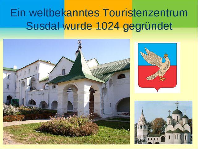 Ein weltbekanntes Touristenzentrum Susdal wurde 1024 gegründet