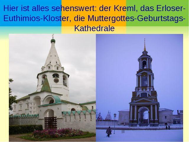 Hier ist alles sehenswert: der Kreml, das Erloser-Euthimios-Kloster, die Mutt...