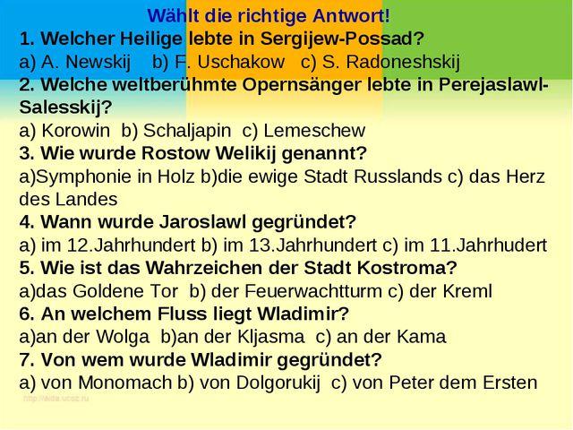 Wählt die richtige Antwort! 1. Welcher Heilige lebte in Sergijew-Possad? a)...