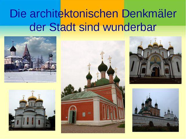 Die architektonischen Denkmäler der Stadt sind wunderbar