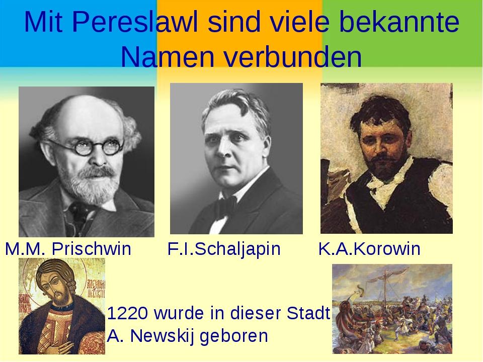 Mit Pereslawl sind viele bekannte Namen verbunden M.M. Prischwin F.I.Schaljap...