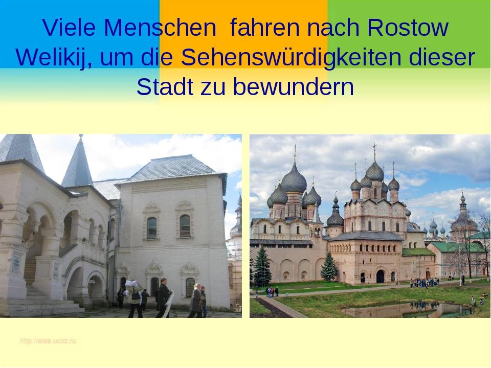 Viele Menschen fahren nach Rostow Welikij, um die Sehenswürdigkeiten dieser S...