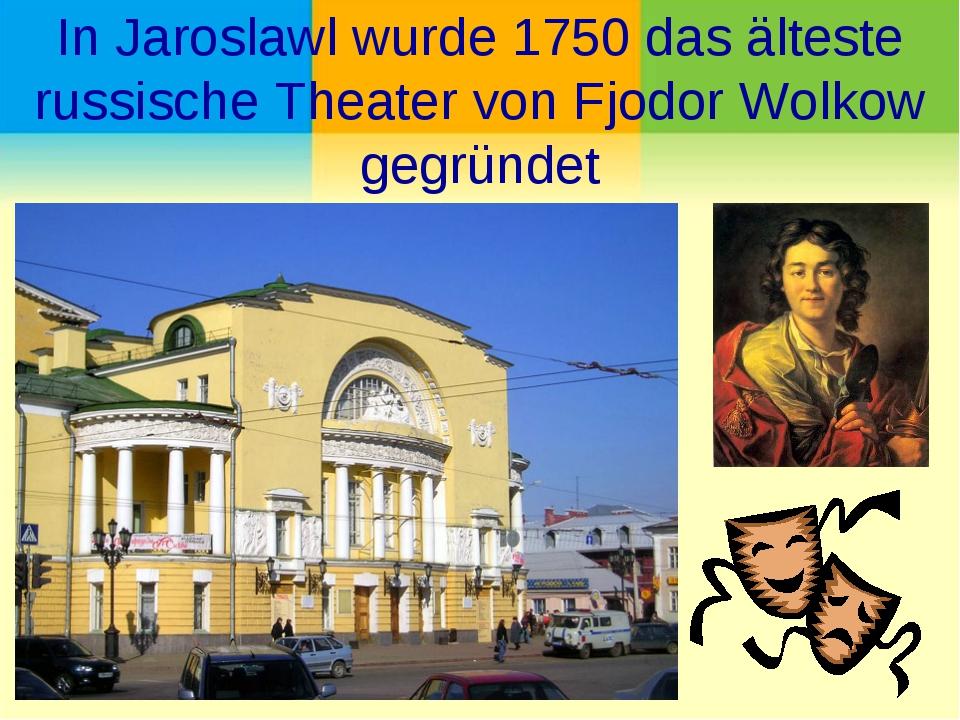 In Jaroslawl wurde 1750 das älteste russische Theater von Fjodor Wolkow gegrü...