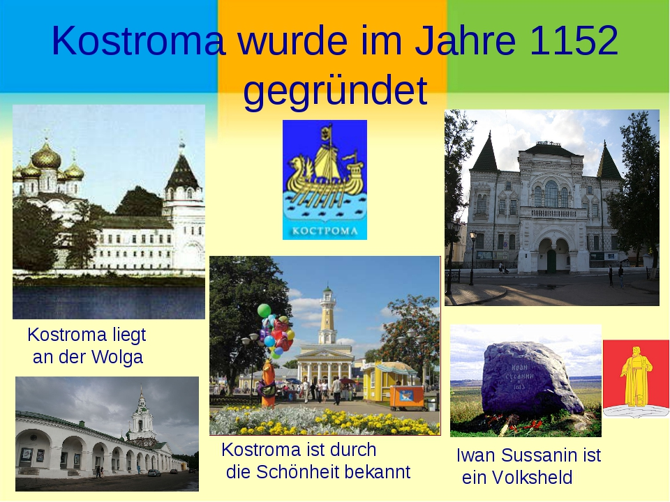 Kostroma wurde im Jahre 1152 gegründet Kostroma liegt an der Wolga Iwan Sussa...