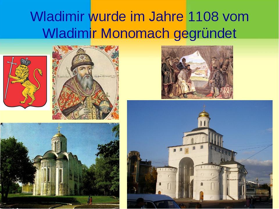 Wladimir wurde im Jahre 1108 vom Wladimir Monomach gegründet